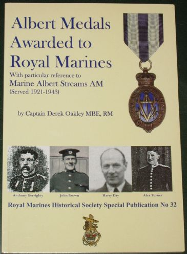 Albert Medals Awarded to Royal Marines (with particular reference to Marine Albert Streams AM served 1921-1943), by Captain Derek Oakley
